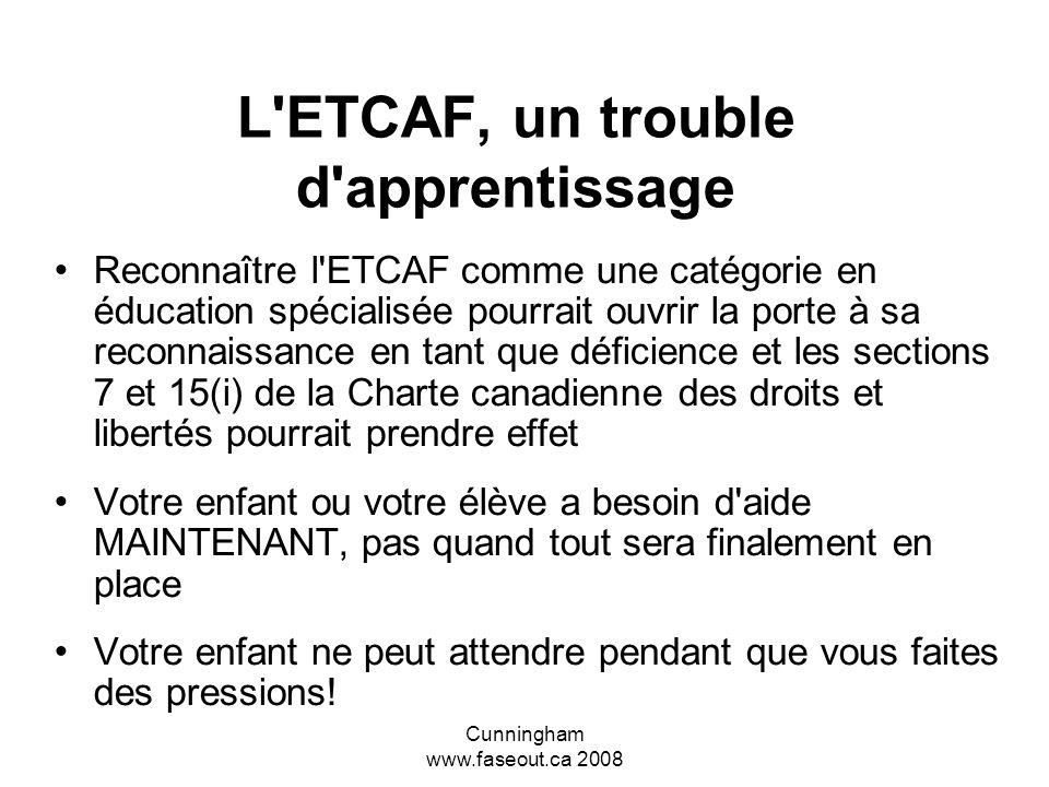 Cunningham www.faseout.ca 2008 L'ETCAF, un trouble d'apprentissage Les divers gouvernements commencent à réaliser qu'ils n'ont pas les moyens de recon