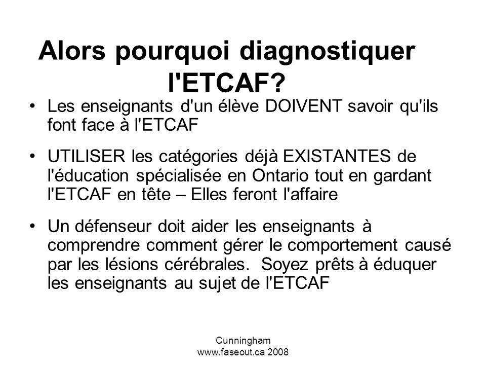 Cunningham www.faseout.ca 2008 Reconnaître l'ETCAF comme une catégorie en éducation spécialisée pourrait ouvrir la porte à sa reconnaissance en tant q