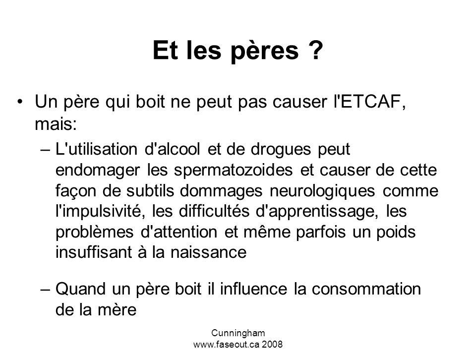 Cunningham www.faseout.ca 2008 Enseigner aux élèves atteints d ETCAF Les stratégies appropriées à l ETCAF ne vont pas nuire aux élèves; si vous êtes dans le doute ou en attente d un diagnostique, utilisez-les tout-de- suite.