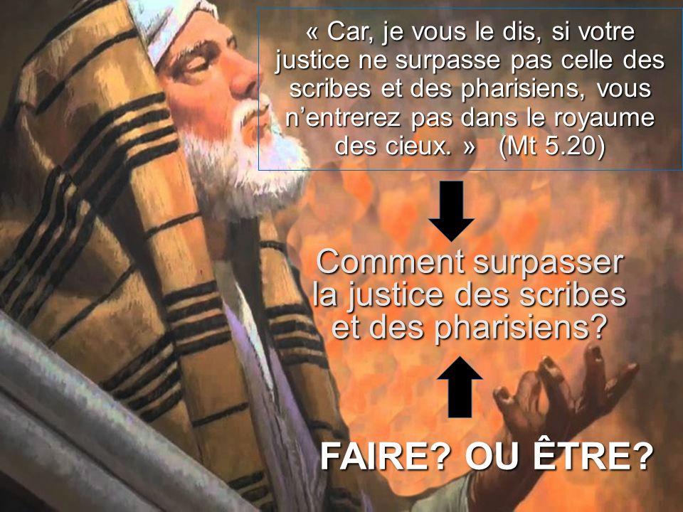 « Car, je vous le dis, si votre justice ne surpasse pas celle des scribes et des pharisiens, vous nentrerez pas dans le royaume des cieux.