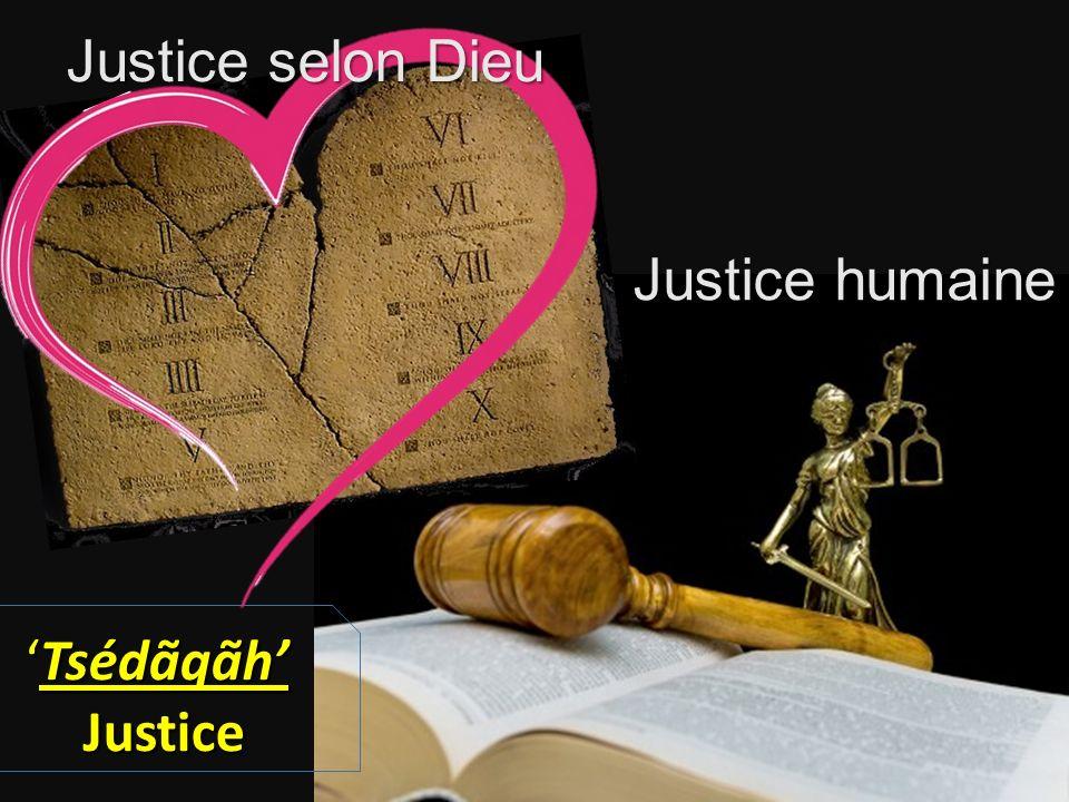 TsédãqãhTsédãqãh Justice Justice Justice humaine Justice selon Dieu
