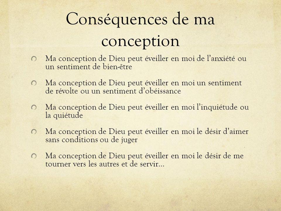 Conséquences de ma conception Ma conception de Dieu peut éveiller en moi de lanxiété ou un sentiment de bien-être Ma conception de Dieu peut éveiller