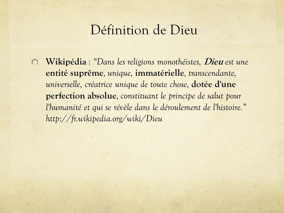 Définition de Dieu Wikipédia : Dans les religions monothéistes, Dieu est une entité suprême, unique, immatérielle, transcendante, universelle, créatri