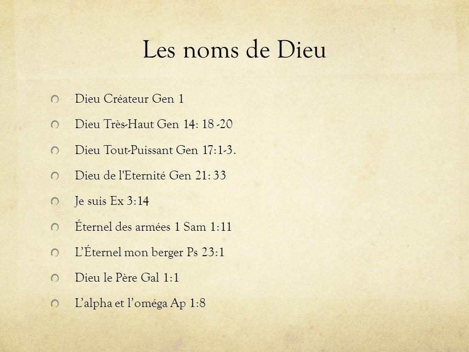 Les noms de Dieu Dieu Créateur Gen 1 Dieu Très-Haut Gen 14: 18 -20 Dieu Tout-Puissant Gen 17:1-3. Dieu de l'Eternité Gen 21: 33 Je suis Ex 3:14 Éterne