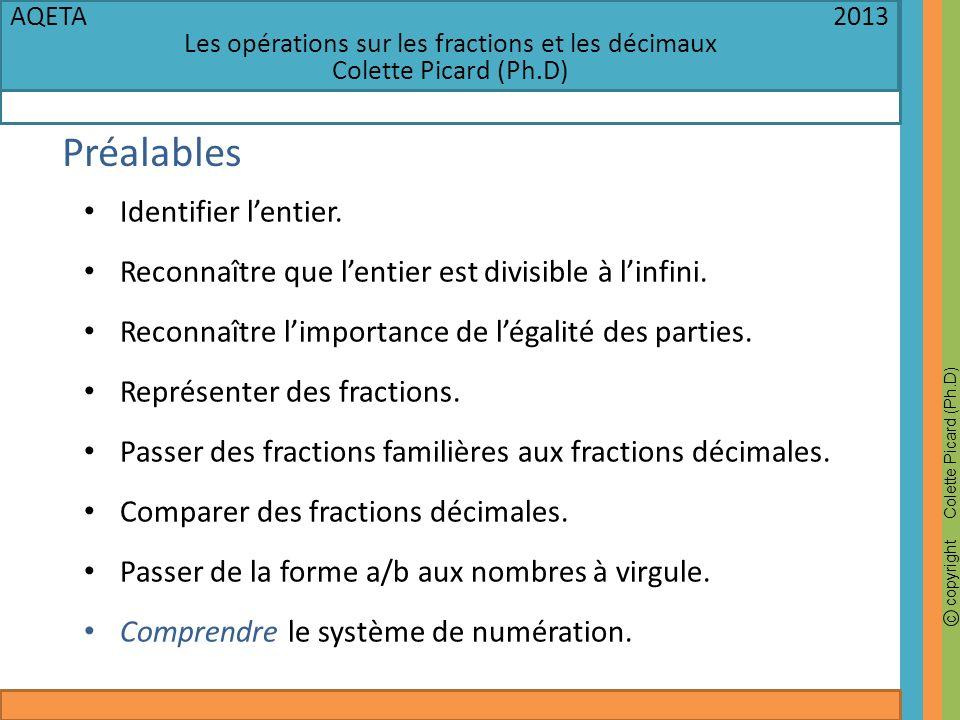 c copyright Colette Picard (Ph.D) AQETA 2013 Les opérations sur les fractions et les décimaux Colette Picard (Ph.D) Préalables Identifier lentier. Rec