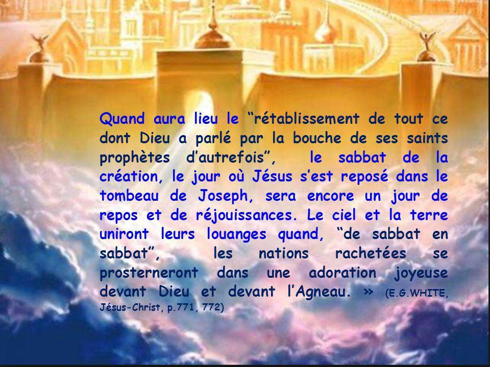 Quand aura lieu le rétablissement de tout ce dont Dieu a parlé par la bouche de ses saints prophètes dautrefois, le sabbat de la création, le jour où