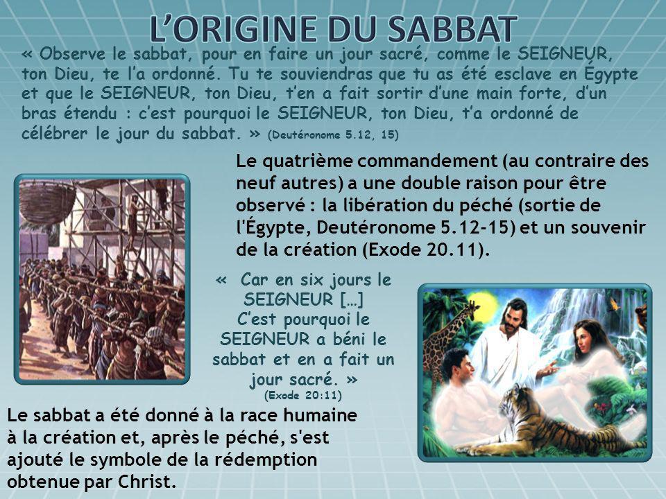 « Observe le sabbat, pour en faire un jour sacré, comme le SEIGNEUR, ton Dieu, te la ordonné. Tu te souviendras que tu as été esclave en Égypte et que