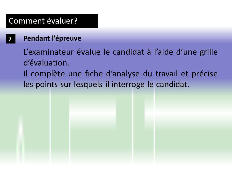 Comment évaluer? 7 Lexaminateur évalue le candidat à laide dune grille dévaluation. Il complète une fiche danalyse du travail et précise les points su