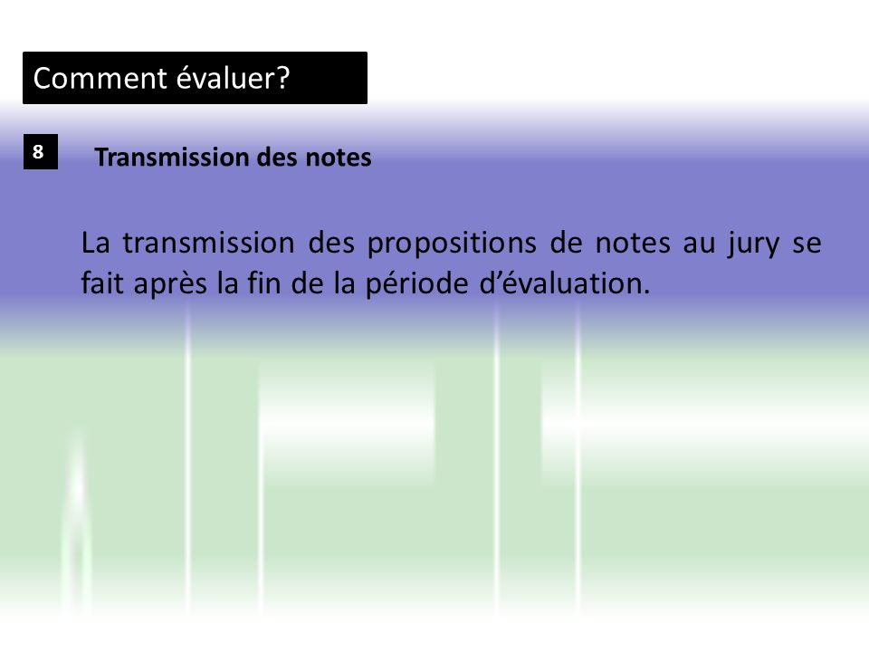 Comment évaluer? 8 La transmission des propositions de notes au jury se fait après la fin de la période dévaluation. Transmission des notes