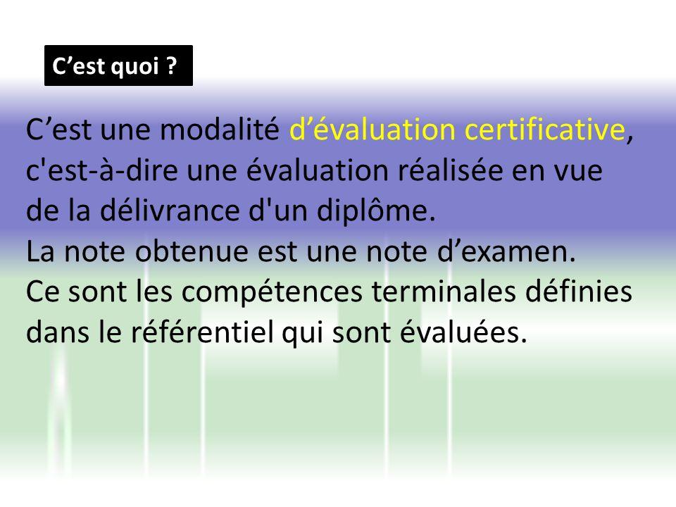 Cest quoi ? Cest une modalité dévaluation certificative, c'est-à-dire une évaluation réalisée en vue de la délivrance d'un diplôme. La note obtenue es