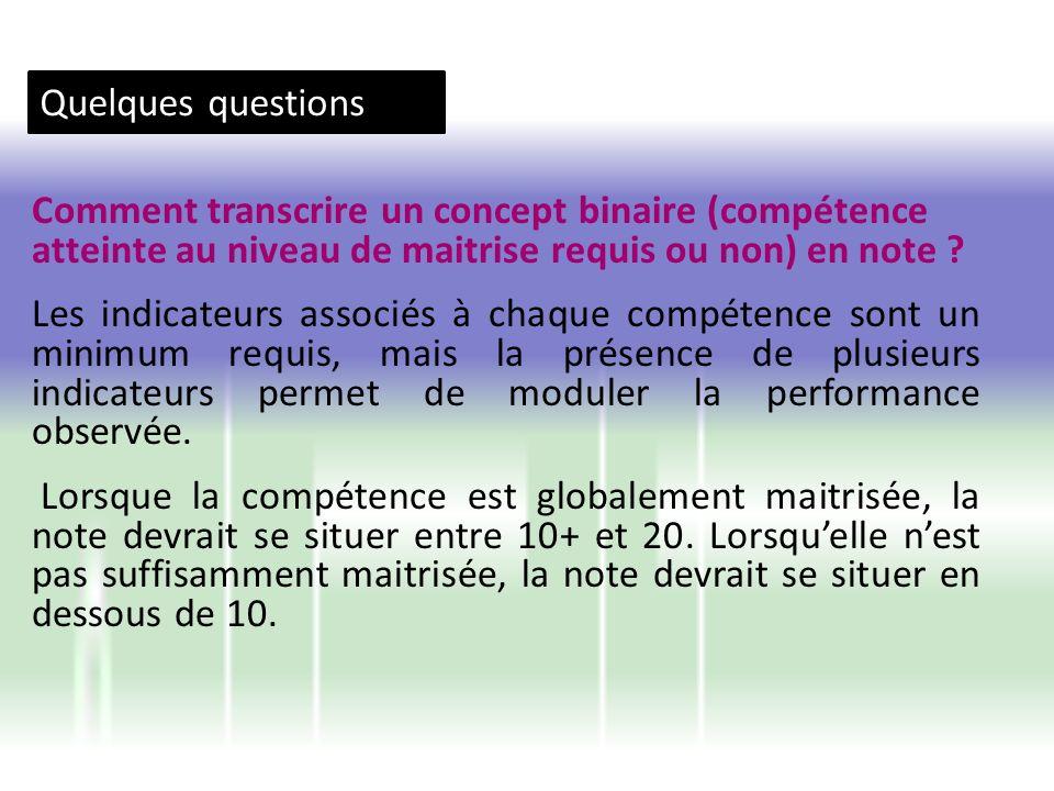 Quelques questions Comment transcrire un concept binaire (compétence atteinte au niveau de maitrise requis ou non) en note ? Les indicateurs associés