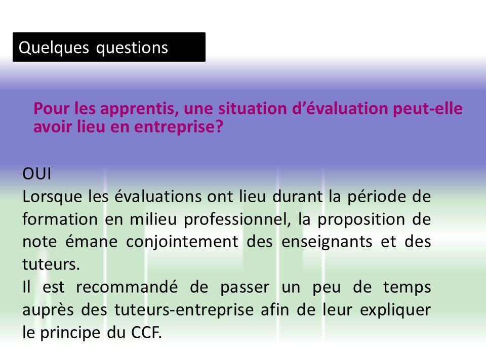 Quelques questions Pour les apprentis, une situation dévaluation peut-elle avoir lieu en entreprise? OUI Lorsque les évaluations ont lieu durant la pé