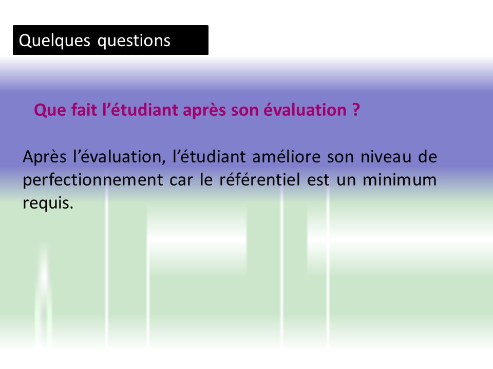 Quelques questions Que fait létudiant après son évaluation ? Après lévaluation, létudiant améliore son niveau de perfectionnement car le référentiel e