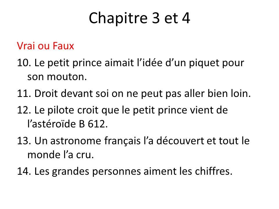 Chapitre 3 et 4 Vrai ou Faux 10.Le petit prince aimait lidée dun piquet pour son mouton.