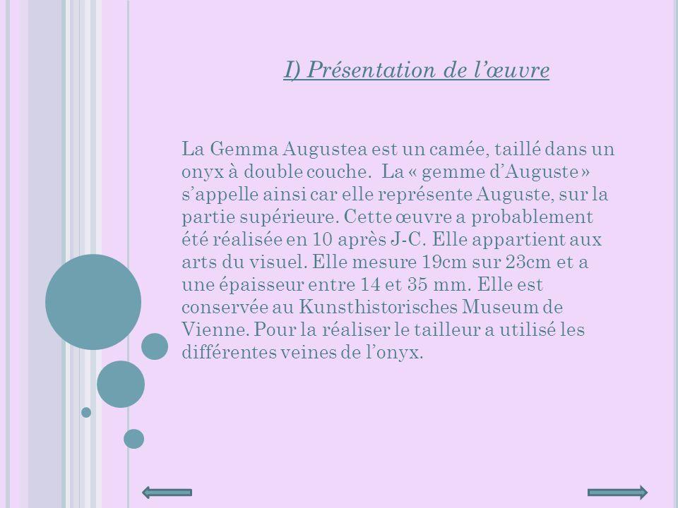 I) Présentation de lœuvre La Gemma Augustea est un camée, taillé dans un onyx à double couche.