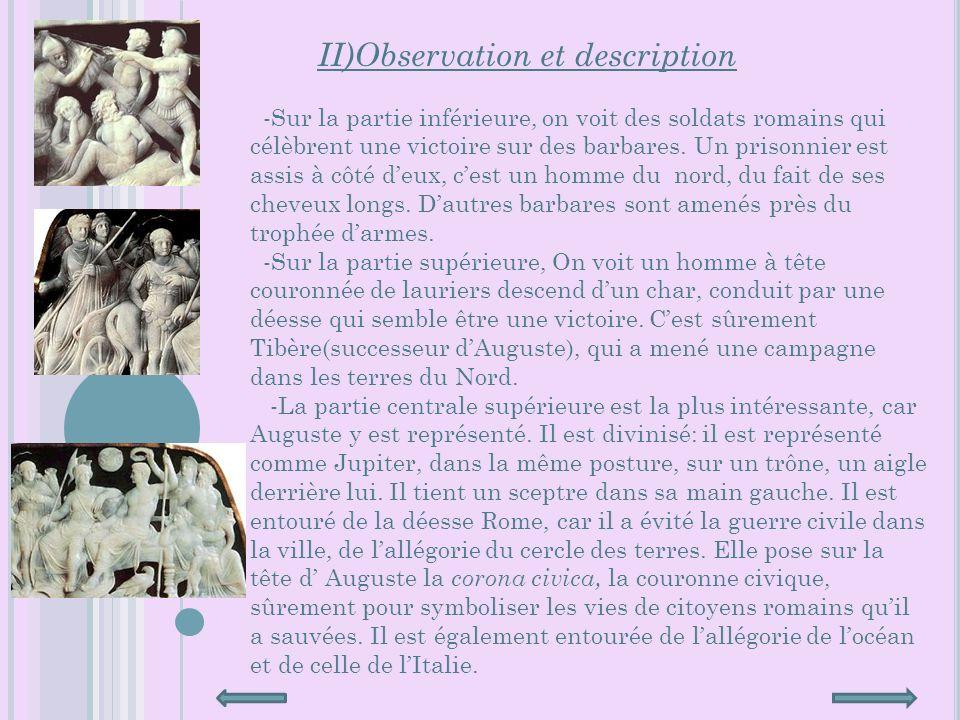 II)Observation et description -Sur la partie inférieure, on voit des soldats romains qui célèbrent une victoire sur des barbares.