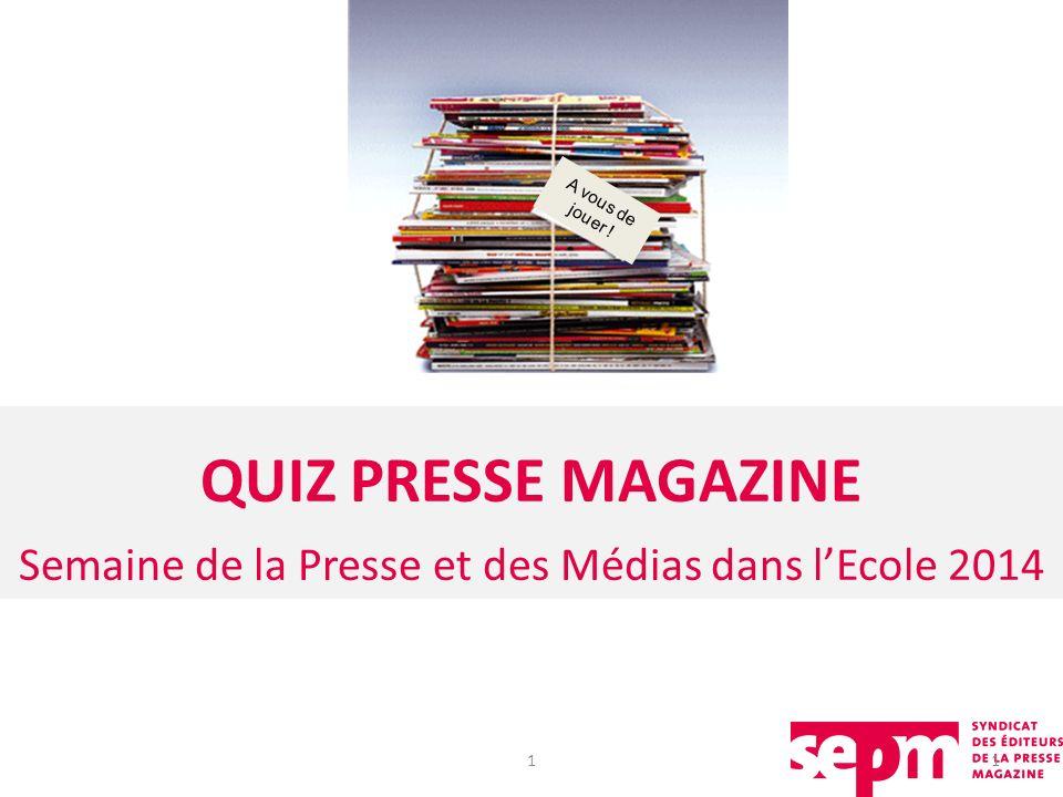QUIZ PRESSE MAGAZINE Semaine de la Presse et des Médias dans lEcole 2014 11 A vous de jouer !