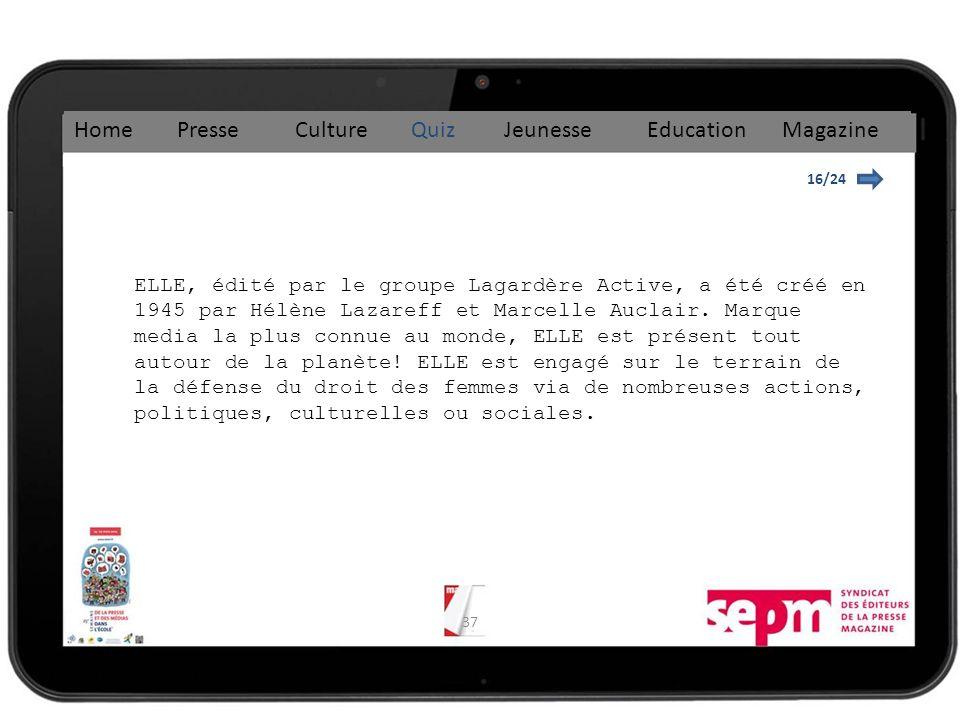37 16/24 Home Presse Culture Quiz Jeunesse Education Magazine ELLE, édité par le groupe Lagardère Active, a été créé en 1945 par Hélène Lazareff et Marcelle Auclair.