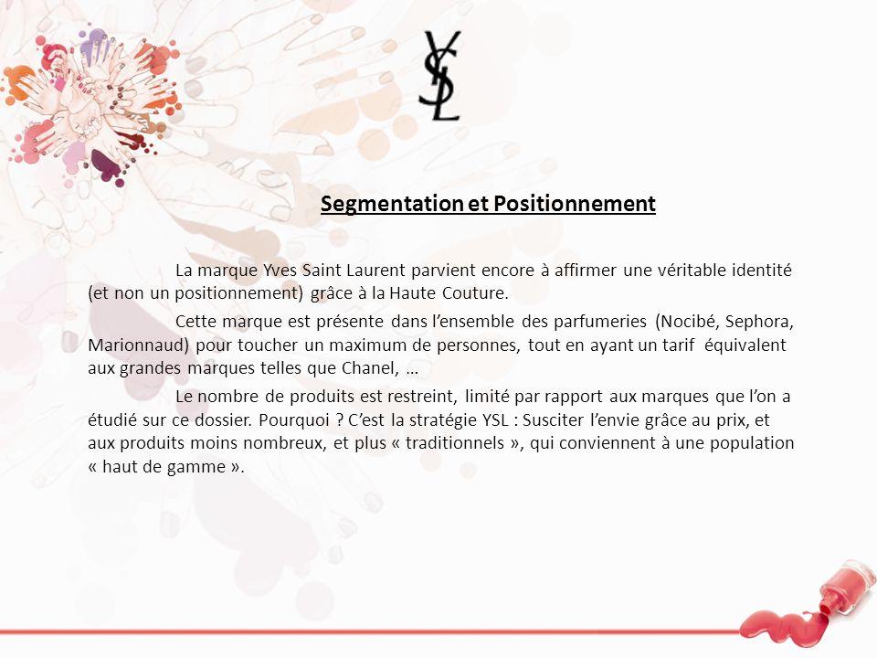 Segmentation et Positionnement La marque Yves Saint Laurent parvient encore à affirmer une véritable identité (et non un positionnement) grâce à la Ha