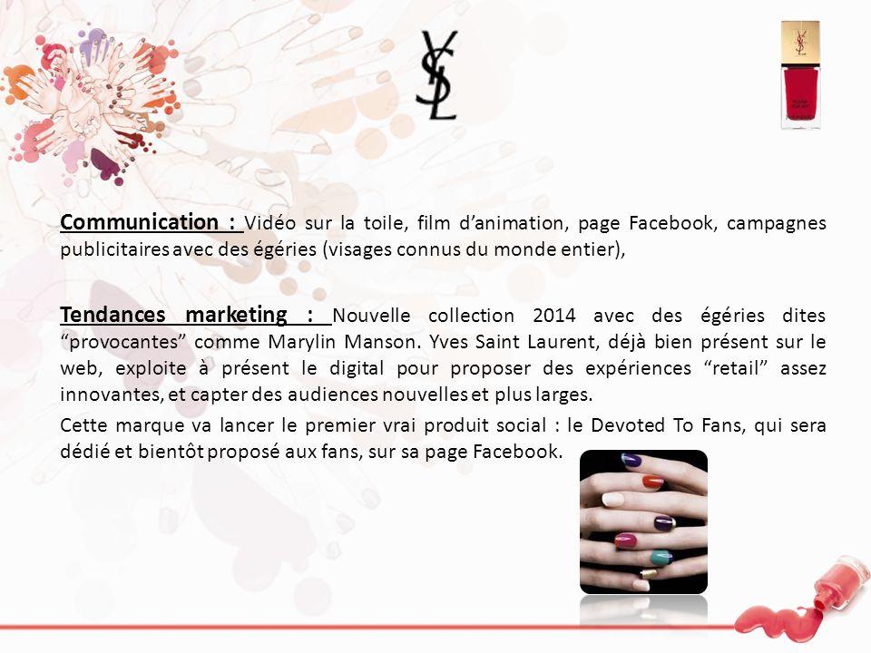 Communication : Vidéo sur la toile, film danimation, page Facebook, campagnes publicitaires avec des égéries (visages connus du monde entier), Tendanc