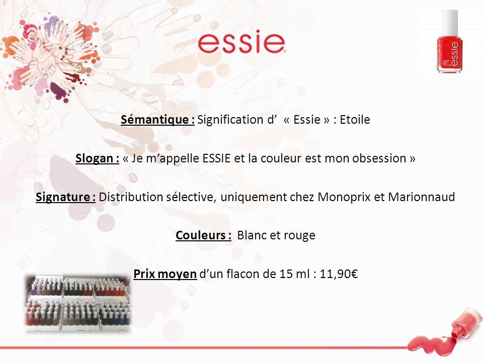 Sémantique : Signification d « Essie » : Etoile Slogan : « Je mappelle ESSIE et la couleur est mon obsession » Signature : Distribution sélective, uni