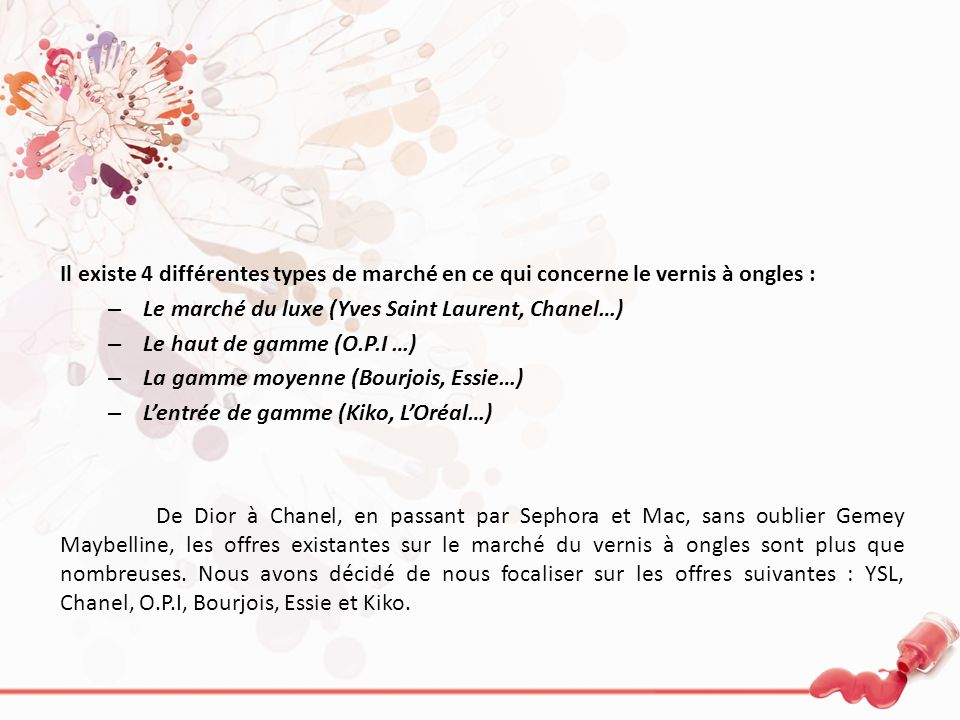 Il existe 4 différentes types de marché en ce qui concerne le vernis à ongles : – Le marché du luxe (Yves Saint Laurent, Chanel…) – Le haut de gamme (