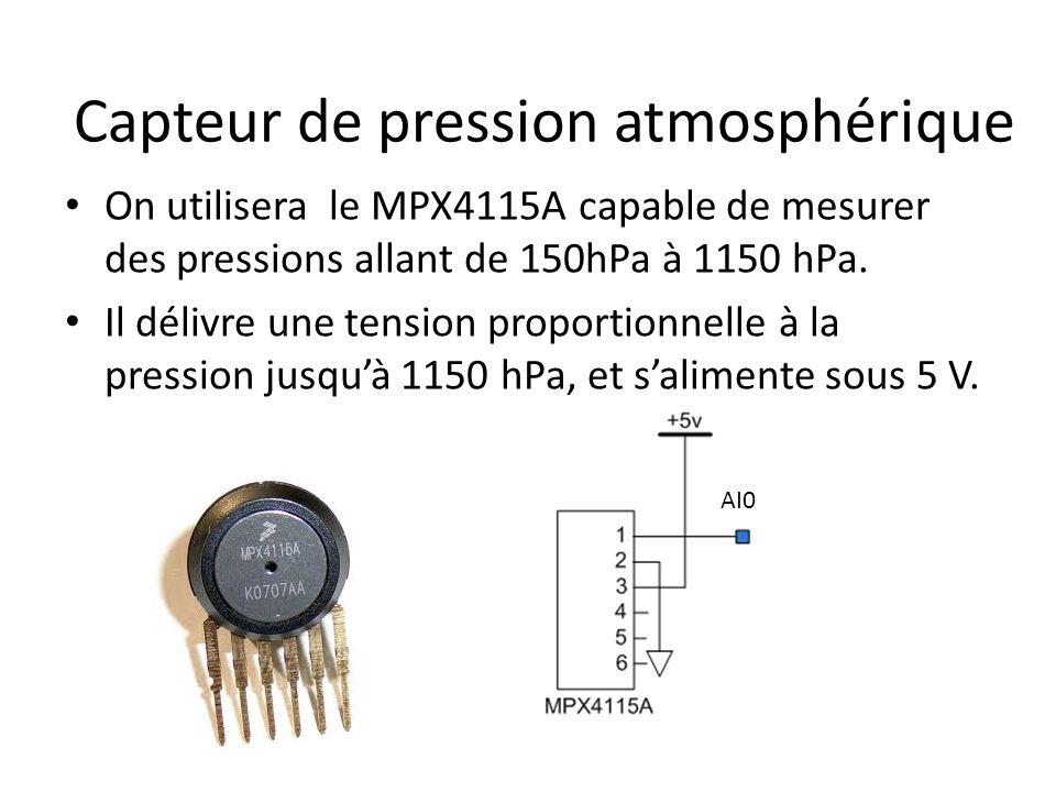 Capteur de pression atmosphérique On utilisera le MPX4115A capable de mesurer des pressions allant de 150hPa à 1150 hPa. Il délivre une tension propor