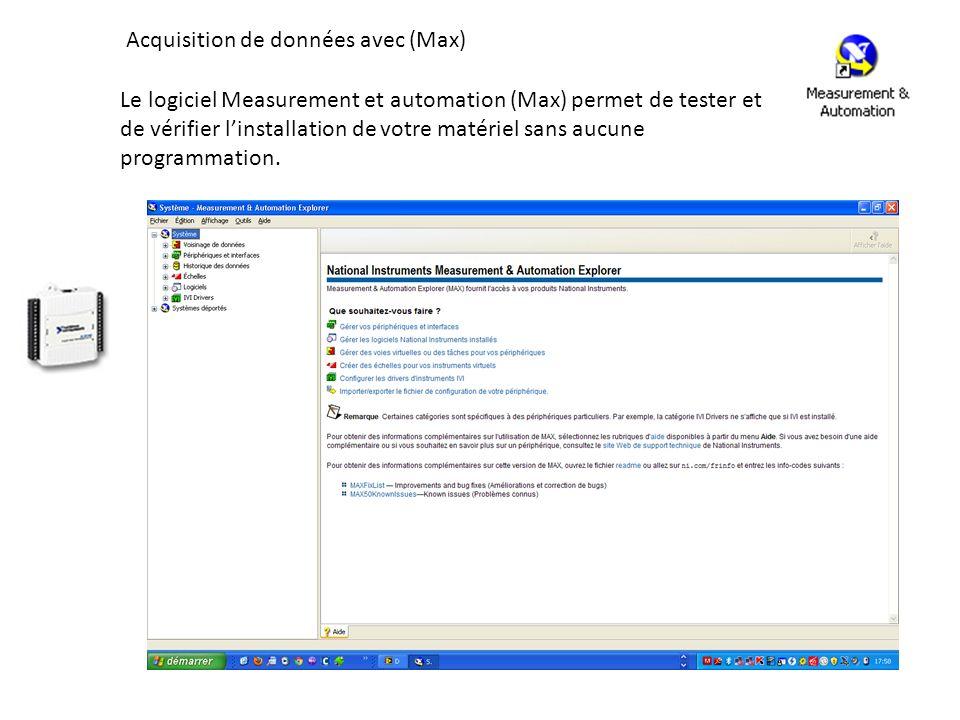 Acquisition de données avec (Max) Le logiciel Measurement et automation (Max) permet de tester et de vérifier linstallation de votre matériel sans aucune programmation.