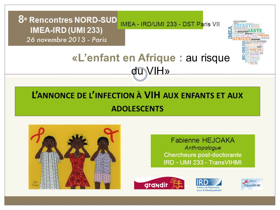 Fabienne HEJOAKA Anthropologue Chercheure post-doctorante IRD - UMI 233 - TransVIHMI L ANNONCE DE L INFECTION À VIH AUX ENFANTS ET AUX ADOLESCENTS 8 e