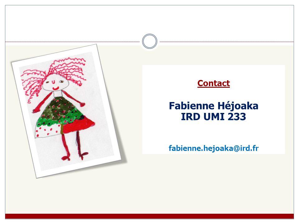 Contact Fabienne Héjoaka IRD UMI 233 fabienne.hejoaka@ird.fr