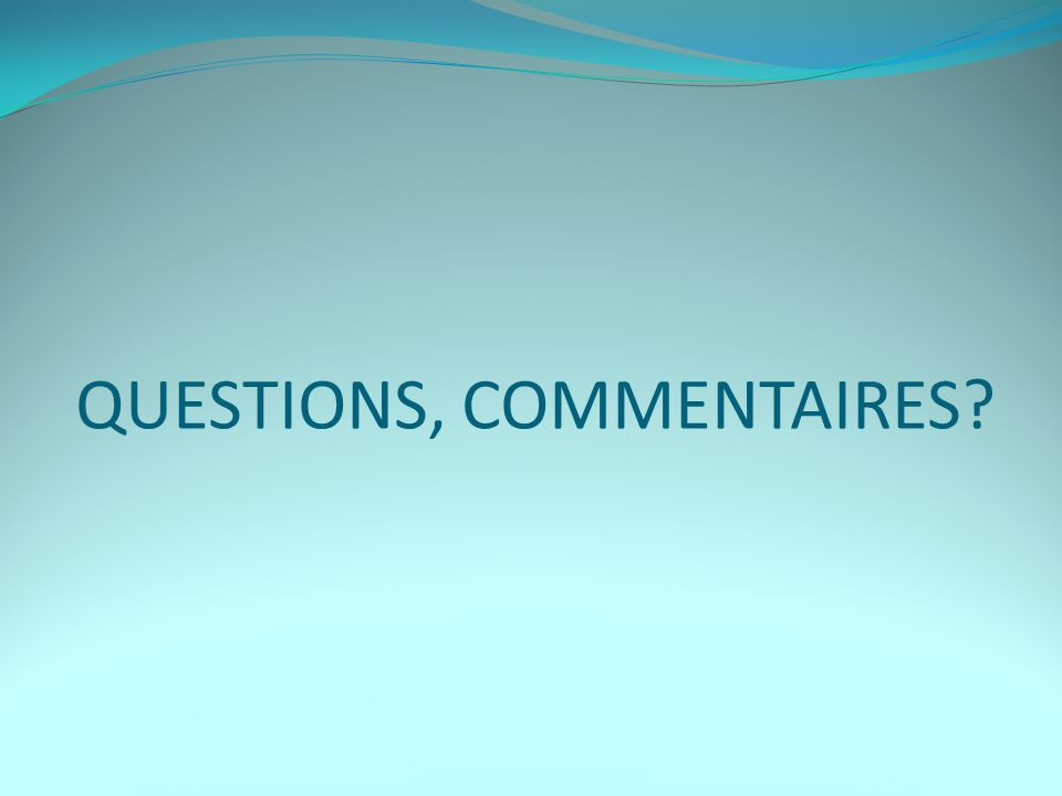 QUESTIONS, COMMENTAIRES