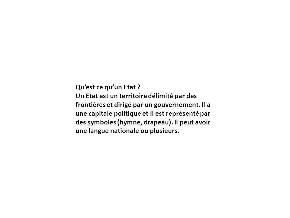 Quest ce quun Etat ? Un Etat est un territoire délimité par des frontières et dirigé par un gouvernement. Il a une capitale politique et il est représ