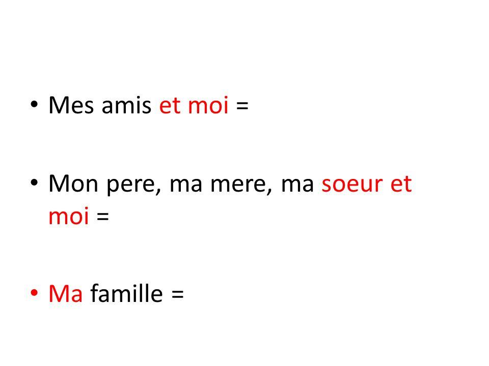 Mes amis et moi = Mon pere, ma mere, ma soeur et moi = Ma famille =