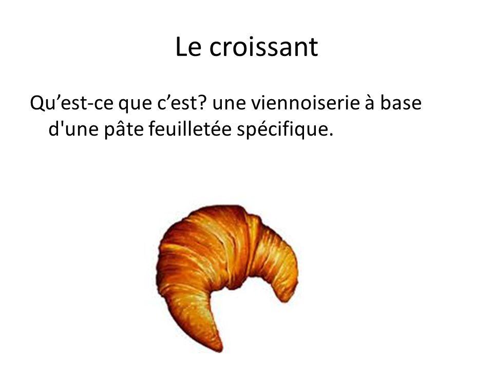 Le croissant Quest-ce que cest une viennoiserie à base d une pâte feuilletée spécifique.
