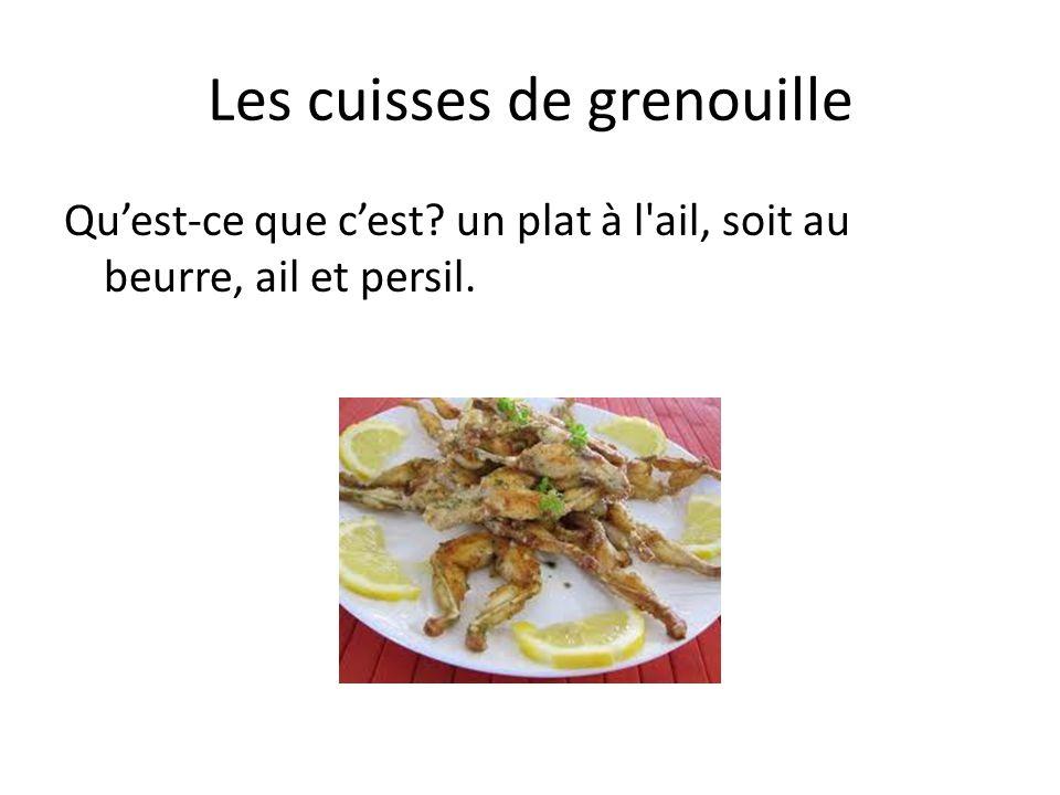 Les cuisses de grenouille Quest-ce que cest un plat à l ail, soit au beurre, ail et persil.
