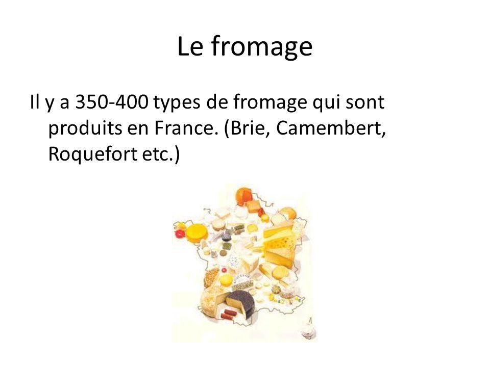 Le fromage Il y a 350-400 types de fromage qui sont produits en France.