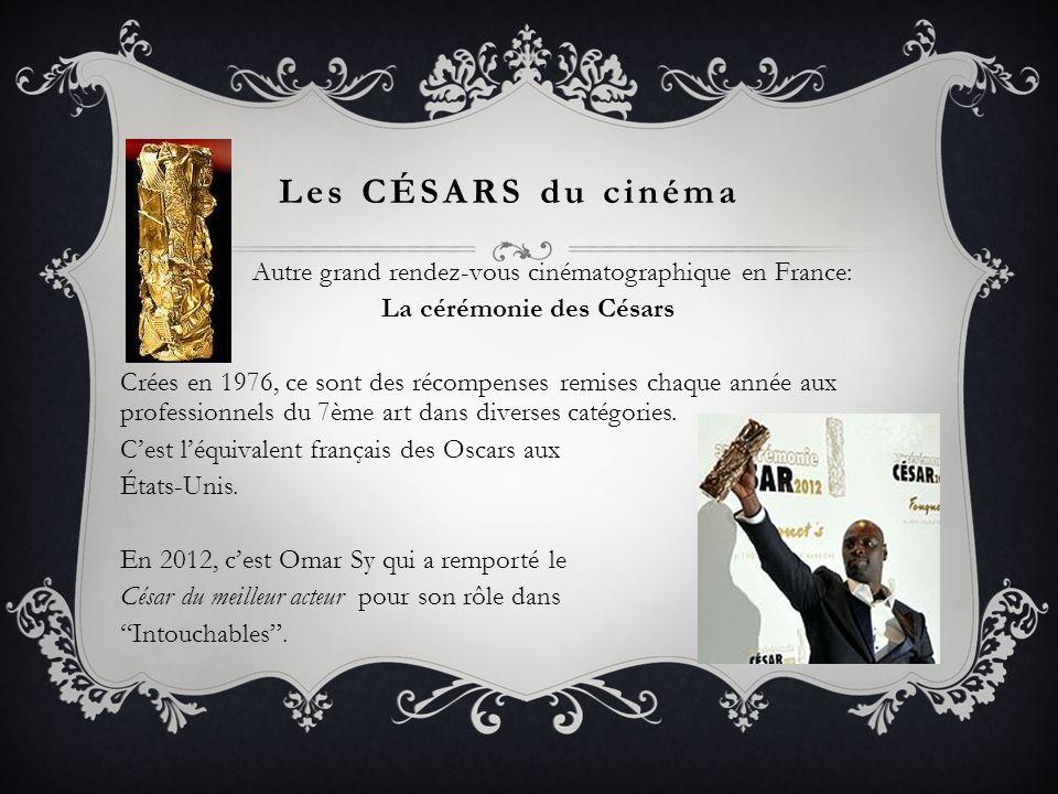 Les CÉSARS du cinéma Autre grand rendez-vous cinématographique en France: La cérémonie des Césars Crées en 1976, ce sont des récompenses remises chaqu