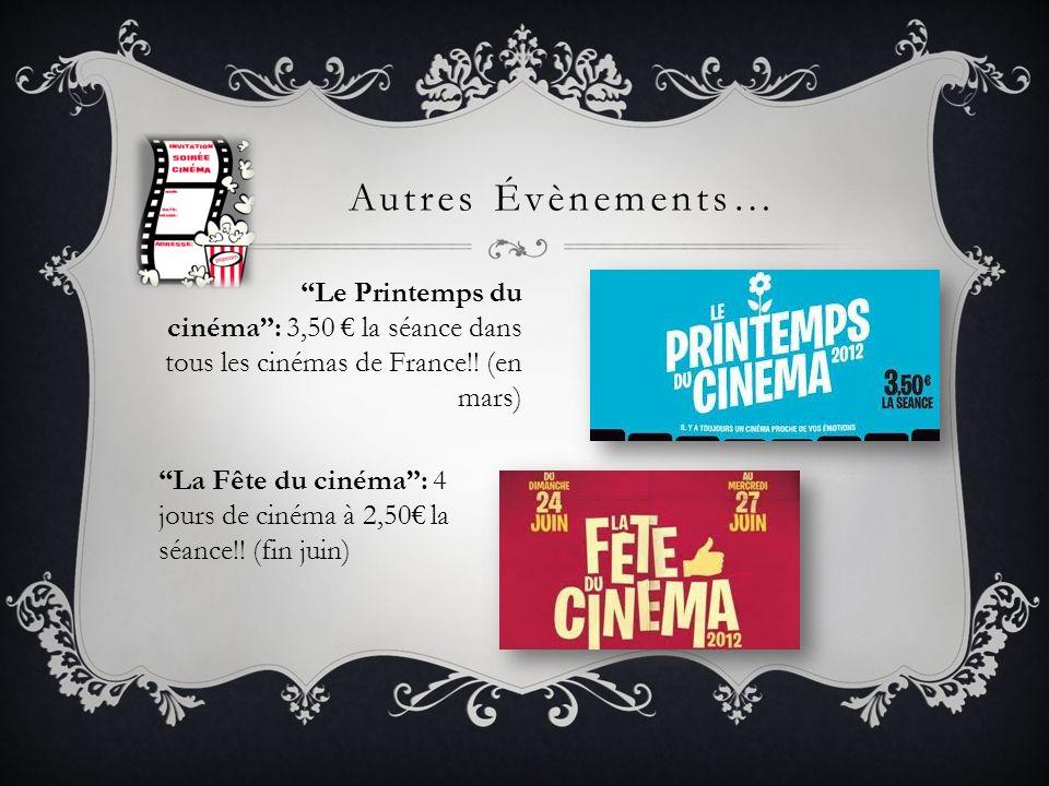 Autres Évènements… Le Printemps du cinéma: 3,50 la séance dans tous les cinémas de France!! (en mars) La Fête du cinéma: 4 jours de cinéma à 2,50 la s