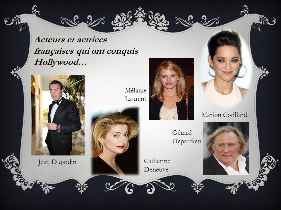 Acteurs et actrices françaises qui ont conquis Hollywood… Jean Dujardin Marion Cotillard Catherine Deneuve Gérard Depardieu Mélanie Laurent