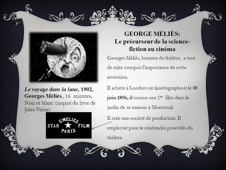 GEORGE MÉLIÈS: Le précurseur de la science- fiction au cinéma Georges Méliès, homme de théâtre, a tout de suite compris limportance de cette invention