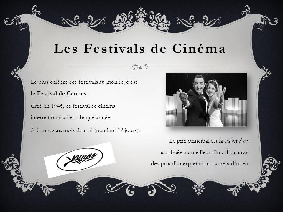 Les Festivals de Cinéma Le plus célèbre des festivals au monde, cest le Festival de Cannes. Créé en 1946, ce festival de cinéma international a lieu c