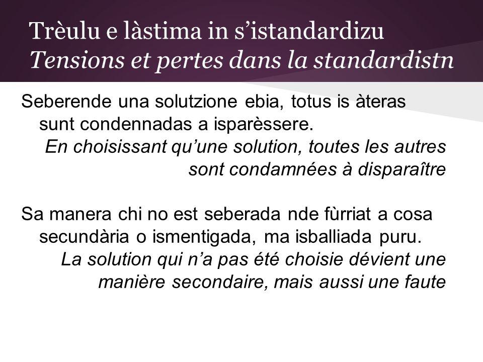 Trèulu e làstima in sistandardizu Tensions et pertes dans la standardistn Seberende una solutzione ebia, totus is àteras sunt condennadas a isparèssere.
