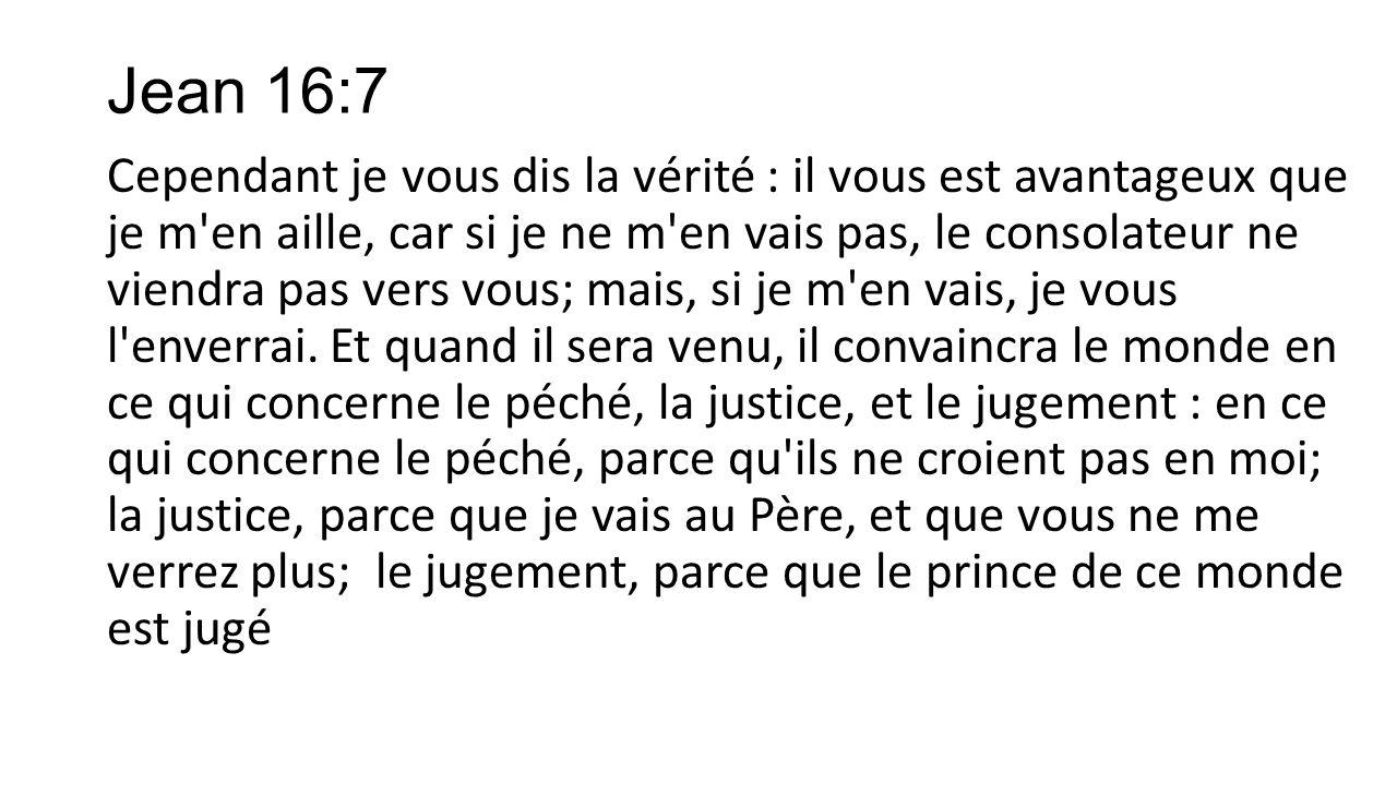 Jean 16:7 Cependant je vous dis la vérité : il vous est avantageux que je m'en aille, car si je ne m'en vais pas, le consolateur ne viendra pas vers v