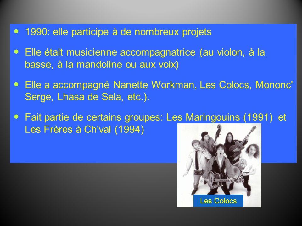 1990: elle participe à de nombreux projets Elle était musicienne accompagnatrice (au violon, à la basse, à la mandoline ou aux voix) Elle a accompagné