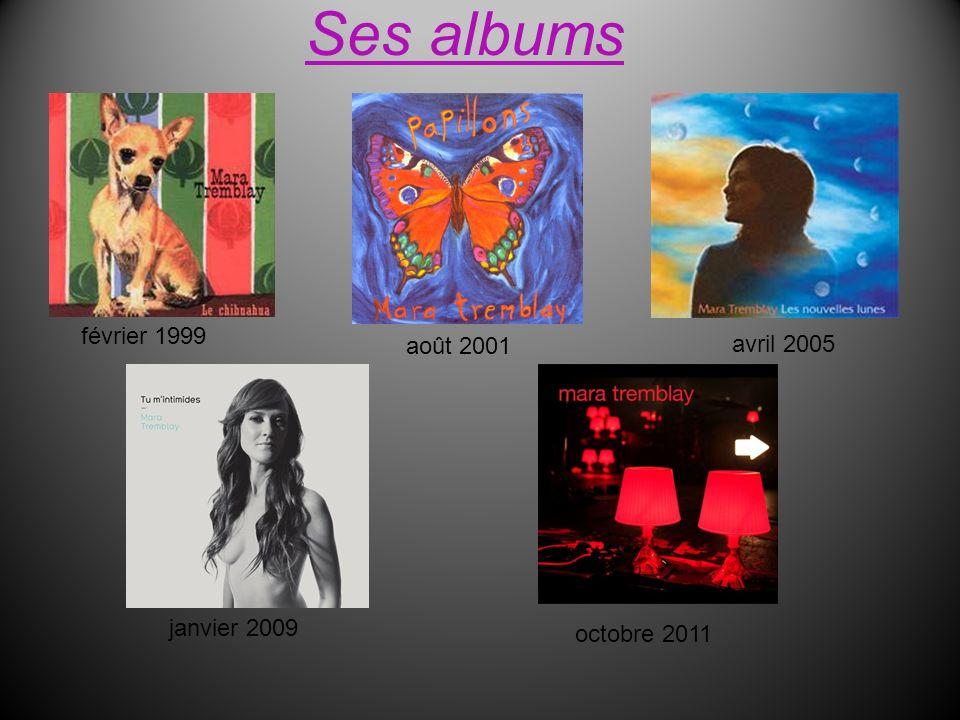 Ses albums février 1999 août 2001 avril 2005 janvier 2009 octobre 2011