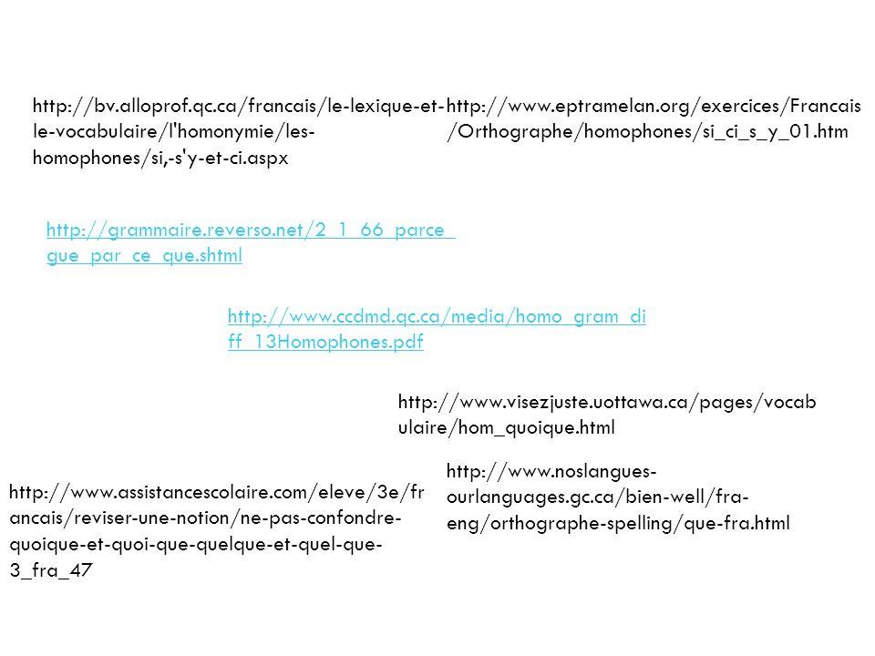 http://bv.alloprof.qc.ca/francais/le-lexique-et- le-vocabulaire/l'homonymie/les- homophones/si,-s'y-et-ci.aspx http://www.eptramelan.org/exercices/Fra