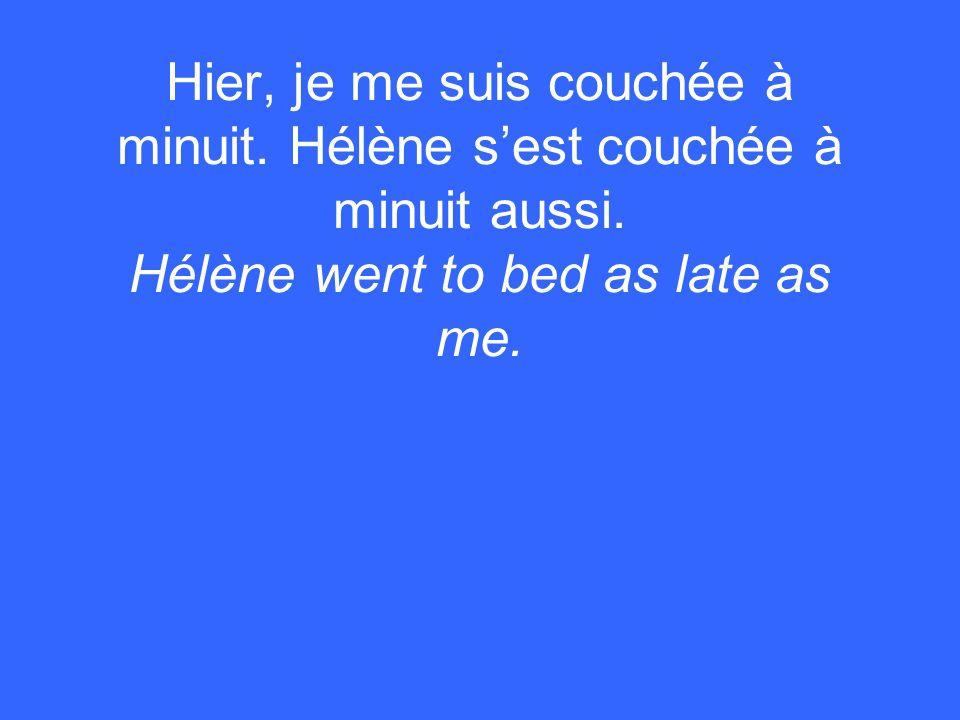 Hier, je me suis couchée à minuit.Hélène sest couchée à minuit aussi.