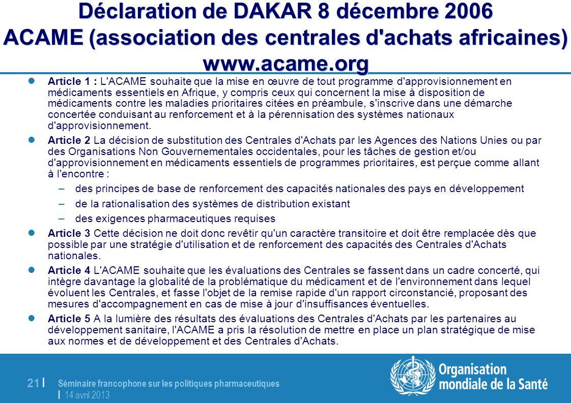 Séminaire francophone sur les politiques pharmaceutiques | 14 avril 2013 21 | Déclaration de DAKAR 8 décembre 2006 ACAME (association des centrales d'
