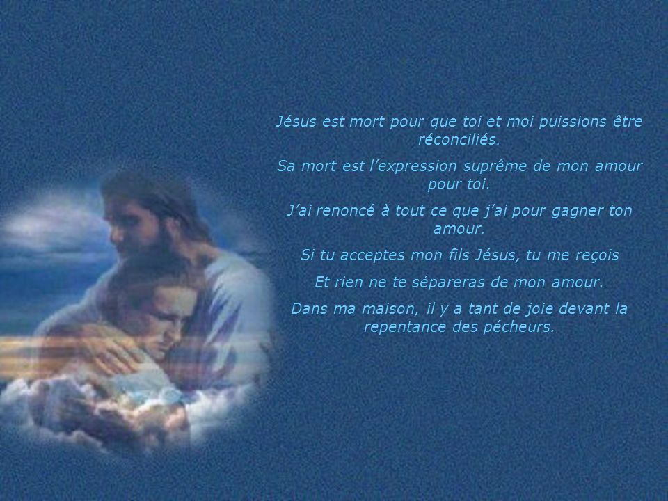 Je suis ton Père et je taime de la même façon que jaime mon fils Jésus car dans Jésus, mon amour pour toi est révélé.
