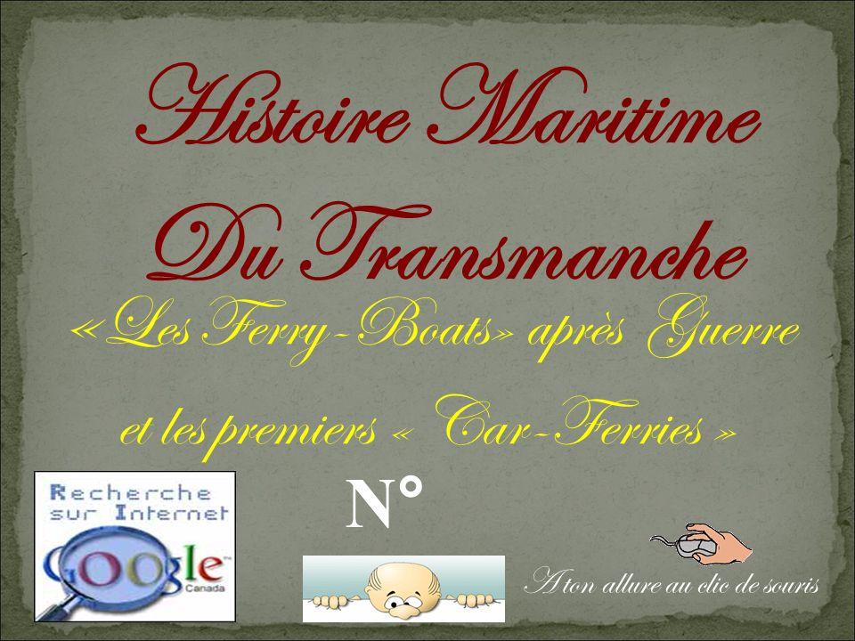 Histoire Maritime Du Transmanche « Les Ferry-Boats» après Guerre et les premiers « Car-Ferries » N° 6 A ton allure au clic de souris